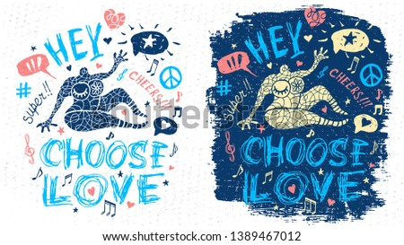 Funny cool dude character theme music party doodle style lettering slogan graphic art for t shirt design print posters. Hey, cheers, choose love. Hand drawn vector illustration.
