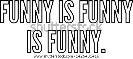 Funny is funny is funny outlined text art