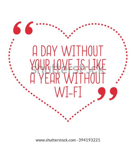 funny love quote a day without