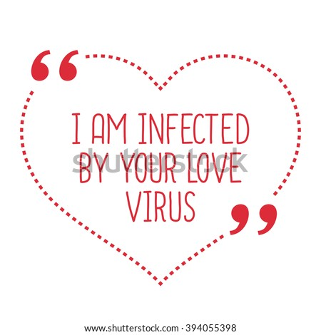 funny love quote i am infected