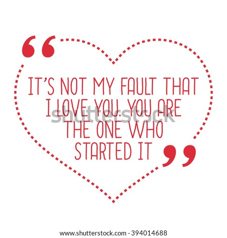funny love quote it's not my
