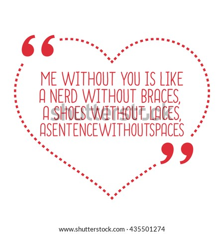 funny love quote me without
