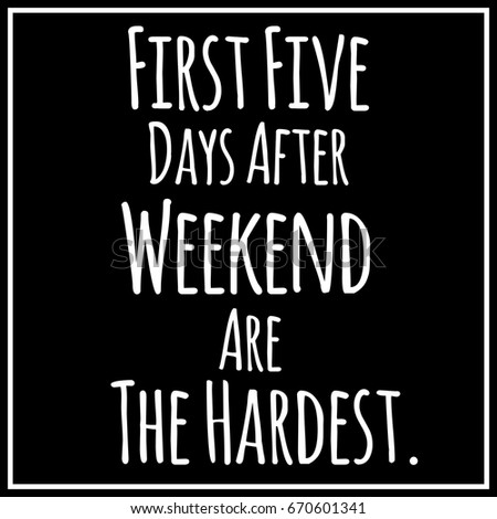 Funny, motivational quote about weekend and week. Vector art.