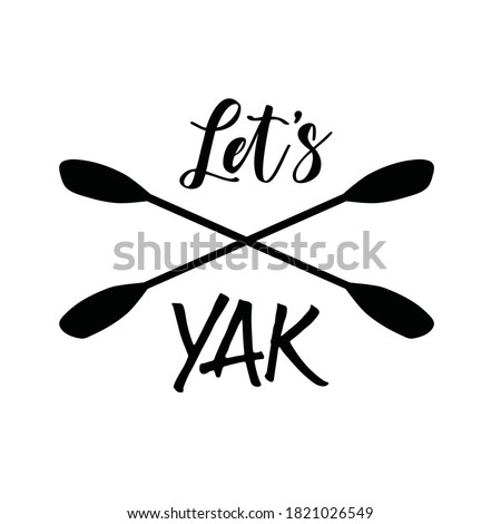 Funny quote or saying about kayaking with drawing of paddles. Vector art & text for logo. Design for prints, decals, t-shirts. Template for banner, web design. For people who enjoy kayaking & boating. Stok fotoğraf ©