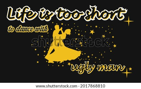 Funny ugly man typography design. Cute dancing couple illustration. Black background. Template for card, poster, banner, print for t-shirt, mug or any item.