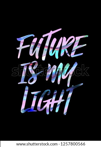 future is my light hologram slogan