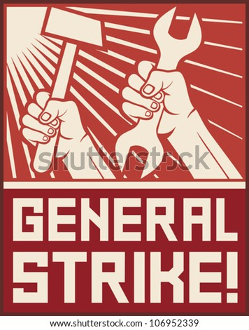 general strike poster (general strike propaganda, hands holding hammer and wrench)