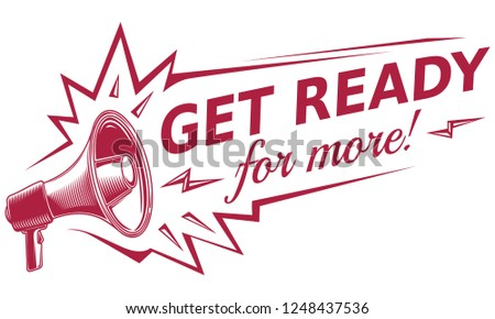 Get ready for more - sign with megaphone