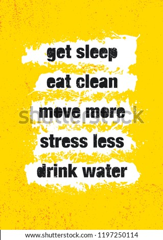 Get Sleep. Eat Clean. Move More. Stress Less. Drink Water. Inspiring Creative Motivation Quote Poster Template. Vector Typography Banner Design Concept On Grunge Texture Rough Background