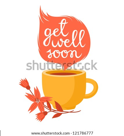 Get well soon card with cup of hot tea and flowers.