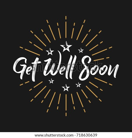 Get Well Soon - Fireworks - Message, quote, sign, sickness, Lettering, Handwritten, vector for greeting