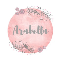 Girl name Arabella. Calligraphy lettering. Cute Floral pattern. Watercolor background