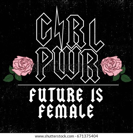 girl power  future is female