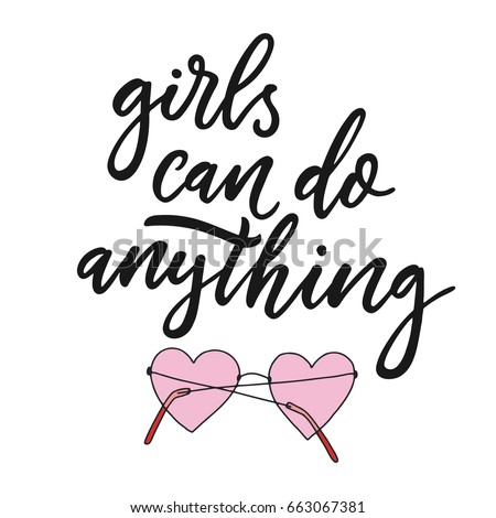 Girls can do anything. Modern brush calligraphy. Graphic design element. Feminist quote. Can be used as print for poster, t shirt, postcard.