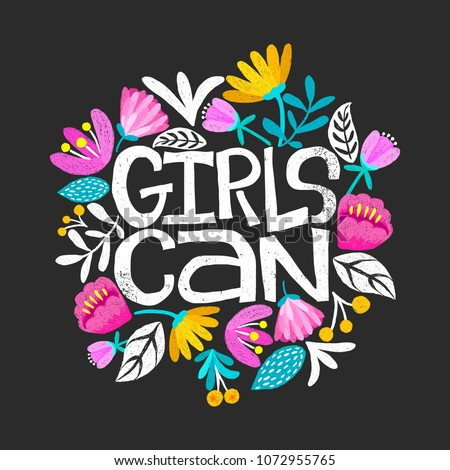 Girls can- handdrawn illustration. Feminism quote made in vector. Woman motivational slogan. Inscription for t shirts, posters, cards. Floral digital sketch style design.
