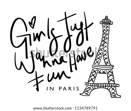 Girls just wanna have fun in Paris text and Eiffel tower drawing / Vector illustration design for t shirt graphics, slogan tees, fashion prints, posters, cards, stickers and other creative uses.