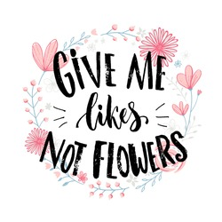 Give me likes, not flowers. Funny quote about likes at social media and relationship. Joke saying at pink hand drawn flowers wreath
