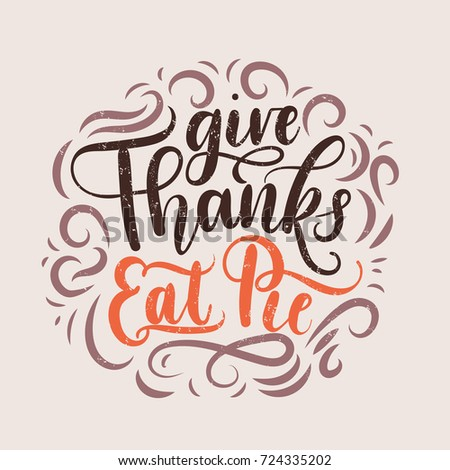 Give thanks eat pie Thanksgiving lettering card. Hand drawn thanksgiving greeting card Thanksgiving retro poster with grunge effect.