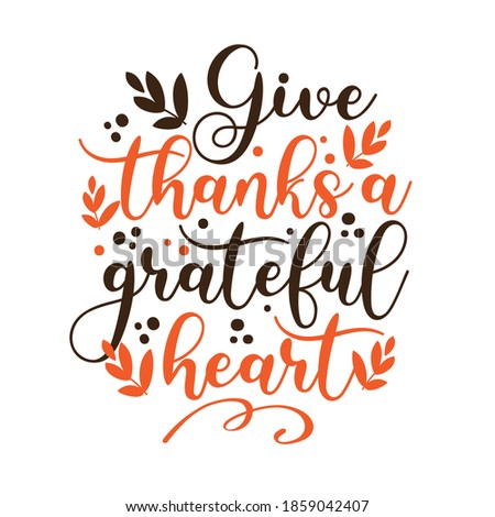 Give Thanks With a Grateful Heart -  Thanksgiving holiday phrase. Isolated on white background. Hand drawn vector illustration. Сток-фото ©