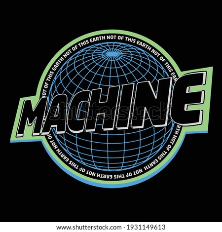 Globe with machine slogan vector design for tee and poster
