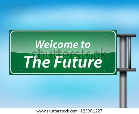 Glossy highway sign with 'welcome to the future' text on a blue background.