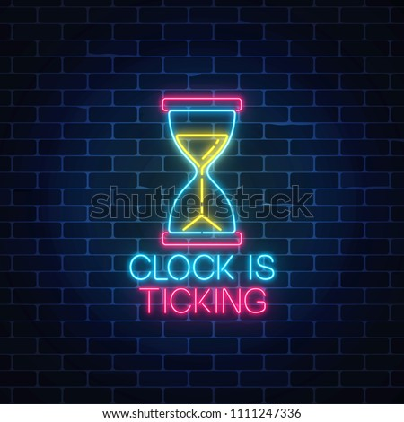 Glowing neon sign with hourglass and clock is ticking text on dark brick wall background. Call to action symbol of sandglass with cheering inscription. Its time to work. Vector illustration.