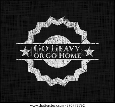 Go Heavy or go Home chalk emblem, retro style, chalk or chalkboard texture