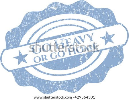 Go Heavy or go Home grunge style stamp