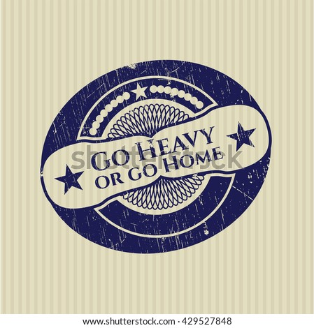Go Heavy or go Home rubber grunge stamp