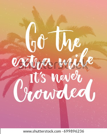 go the extra mile  it's never