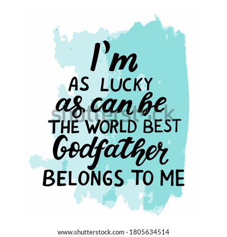 Godparents, godfather quote. Hand lettering.I'm as lucky as can be, the world best Godfather belongs to me.  Greeting car, poster for christian favors, catholic shirt.