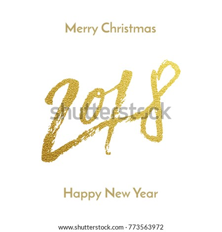 Gold Merry Christmas and Happy New Year 2018 greeting card calligraphy hand drawn vector font lettering on white background. Golden Christmas winter holiday or New Year party calligraphic paint.