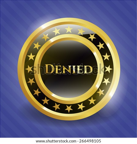 Gold shiny badge with text denied inside
