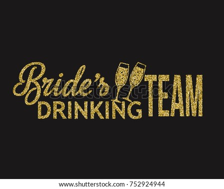 Golden glitter wedding Bride's drinking team with champagne glasses. lettering decoration for props, t-shirts and invitations. Traditional wedding words. Isolated on black background. Vector illus