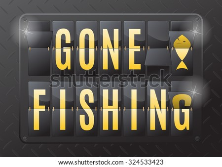 gone fishing is the sign to let
