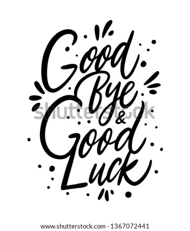 Good Bye and Good Luck. Hand drawn vector lettering. Isolated on white background. Design for poster, greeting card, photo album, banner. Vector illustration Сток-фото ©