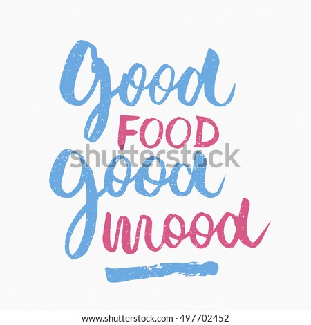 Good food good mood quote. Ink hand lettering. Modern brush calligraphy. Handwritten phrase. Inspiration graphic design typography element. Cute simple vector sign.