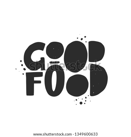 Good food. Hand-lettering phrase. Vector illustration. Can be used for badge, logo, bakery, street festival, farmers market, country fair, shop, kitchen classes, food studio