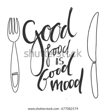 Good food is good mood. Hand lettering and custom typography