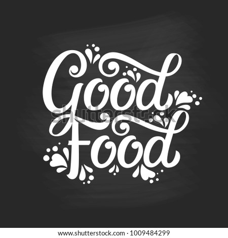 Good food typography vector design  for health  centers, organic and vegetarian stores, poster, logo. Good food vector text on a chalkboard. Calligraphic handmade lettering. Vector illustration.