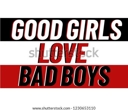 GOOD GIRLS LOVE BAD BOYS,slogan graphic for t-shirt,vector