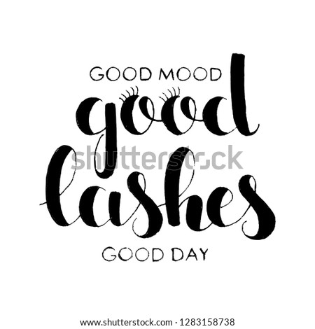 Good Lashes, Good Mood, Good Day hand lettering. Modern vector hand drawn calligraphy isolated on white background for your design