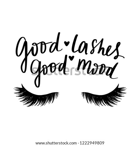 Good lashes good mood. Hand sketched Lashes quote. Calligraphy phrase for gift cards, decorative cards, beauty blogs. Creative ink art work. Stylish vector makeup drawing. Closed eyes.