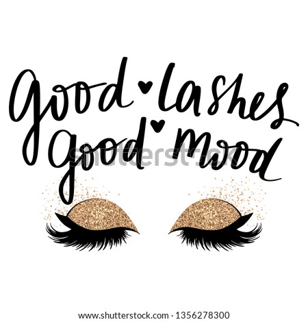 Good lashes, good mood. Vector Handwritten quote. Calligraphy phrase for beauty salon, lash extensions maker, decorative cards, beauty blogs. Closed eyes. Glitter eyeshadow. Fashion makeup drawing