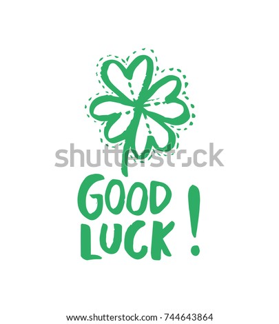 Good luck. Hand drawn shamrock and calligraphy. Vector illustration.