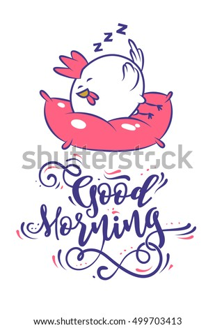 Good morning calligraphy motivation. Large round chicken sleeping on a pillow. Lettering Composition and a cock. Cute Vector Illustration.