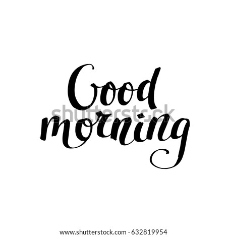 Good morning card. Modern brush calligraphy. Ink illustration. Isolated on white background.