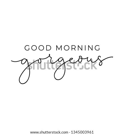 Good morning gorgeous poster or print design with lettering. Cute design for inspirational posters or greeting cards. Vector lettering card.