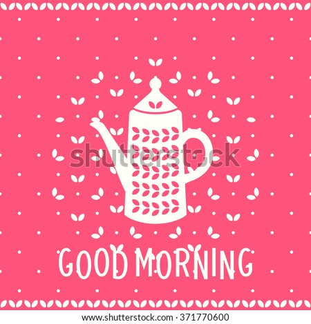 Good Morning greeting card with a coffee pot and lettering. Coffee tea time and breakfast. Vector Illustration. Can be used for a postcard, interior decor, quote poster, stationery, blog decoration