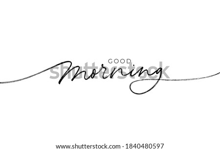 Good morning hand drawn lettering phrase. Vector modern line calligraphy. Black paint lettering. Ink illustration isolated on white background. Quote for postcard, greeting card, t shirt print. Stockfoto ©
